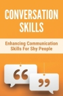 Conversation Skills: Enhancing Communication Skills For Shy People: Conversational Skills Autism Cover Image
