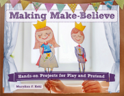Making Make-Believe: Hands-on Projects for Play and Pretend (Bright Ideas for Learning #6) Cover Image