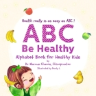 ABC Be Healthy: Alphabet Book for Healthy Kids Cover Image
