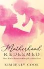 Motherhood Redeemed: How Radical Feminism Betrayed Maternal Love Cover Image