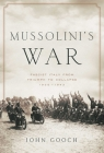Mussolini's War: Fascist Italy from Triumph to Collapse: 1935-1943 Cover Image