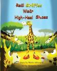 Real Giraffes Wear High-heel Shoes: A gender-neutral picture book for children who care to be different Cover Image