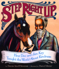Step Right Up: How Doc and Jim Key Taught the World about Kindness Cover Image
