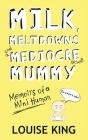 Milk, Meltdowns and a Mediocre Mummy Cover Image