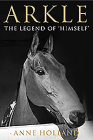 Arkle: The Legend of 'Himself' Cover Image