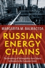 Russian Energy Chains: The Remaking of Technopolitics from Siberia to Ukraine to the European Union (Woodrow Wilson Center) Cover Image