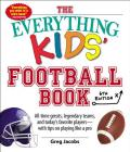 The Everything Kids' Football Book, 6th Edition: All-time Greats, Legendary Teams, and Today's Favorite Players--With Tips on Playing Like a Pro (Everything® Kids #6) Cover Image