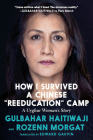 How I Survived a Chinese Reeducation Camp: A Uyghur Woman Speaks Out Cover Image