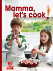 Mamma, Let's Cook!: Italian Recipes to Make with Kids by Il Gufo Cover Image