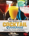 The Popular Cocktail Cookook: Creative, Unique, Affordable and Easy Recipes of All Kinds of Liquors to Allow You Drink at Home Cover Image