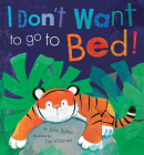 I Don't Want to go to Bed! Cover Image