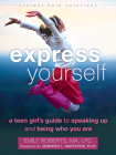 Express Yourself: A Teen Girl's Guide to Speaking Up and Being Who You Are (Instant Help Solutions) Cover Image