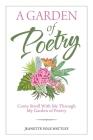 A Garden of Poetry: Come Stroll with Me Through My Garden of Poetry Cover Image