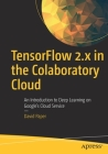 Tensorflow 2.X in the Colaboratory Cloud: An Introduction to Deep Learning on Google's Cloud Service Cover Image