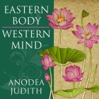 Eastern Body, Western Mind Lib/E: Psychology and the Chakra System as a Path to the Self Cover Image
