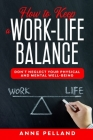 How to Keep a Work-Life Balance: Don't Neglect Your Physical and Mental Well-Being Cover Image