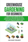 Greenhouse Gardening for Beginners: A Complete Guide to Growing Fruit and Vegetables All Year Round: Best cultivation practices and how to plant, main Cover Image