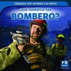 Que Significa Ser Bombero? (What's It Really Like to Be a Firefighter?) Cover Image