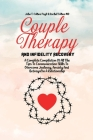 Couple Therapy And Infidelity Recovery: A Complete Compilation Of All The Tips To Communication Skills To Overcome Jealousy, Anxiety And Betrayal In A Cover Image