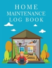 Home Maintenance Log Book: Record All Your Important Information, Home Maintenance, Home Journal, Home Repair Books Cover Image