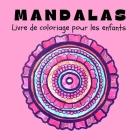 Mandalas Livre de Coloriage pour les Enfants: Mandalas amusants, faciles et relaxants pour garçons, filles et débutants Ι Coloriages pour le soul Cover Image