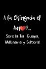 A la Chingada el Amor .... Sere la Tia Guapa, Millonaria y Soltera!: Funny Spanish Quotes Notebook. Sarcastic Humor Gag Gift. Libretas de Apuntes Para Cover Image