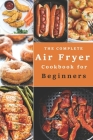 The Complete Air Fryer Cookbook for Beginners (Illustrated): Quick & Easy Air Fryer Air Fryer Recipes Cover Image