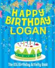 Happy Birthday Logan: The Big Birthday Activity Book: Personalized Books for Kids Cover Image