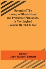 Records Of The Colony Of Rhode Island And Providence Plantations, In New England (Volume Ii) 1664 To 1677 Cover Image