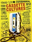 Cassette Cultures: The Past and Present of a Musical Icon Cover Image