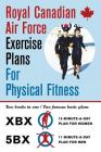 Royal Canadian Air Force Exercise Plans for Physical Fitness: Two Books in One / Two Famous Basic Plans (the Xbx Plan for Women, the 5bx Plan for Men) Cover Image