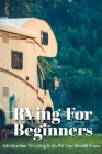 Rving For Beginners Introduction To Living In An Rv You Should Know: Recreational Vehicle Cover Image