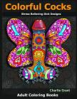 Colorful Cocks: 40 Stress Relieving Dick Designs: Witty and Naughty Cock Coloring Book Filled with Floral, Mandalas and Paisley Patter Cover Image
