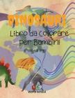 Dinosauri: Libro da Colorare per Bambini dai 4-8 anni Cover Image