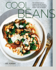 Cool Beans: The Ultimate Guide to Cooking with the World's Most Versatile Plant-Based Protein, with 125 Recipes [A Cookbook] Cover Image