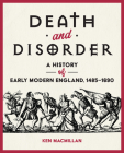 Death and Disorder: A History of Early Modern England, 1485-1690 Cover Image