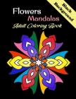 Flowers Mandalas Adult Coloring Book: Mandala on BLACK BACKGROUND PAGES! This collection of beautiful Mandala designs, 8.5 x 11 inch pages, inspired b Cover Image