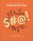 Little Book of Profanities: Know Your Sh*ts from Your F*cks (Little Book Of...) Cover Image