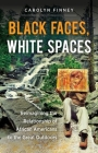 Black Faces, White Spaces: Reimagining the Relationship of African Americans to the Great Outdoors Cover Image