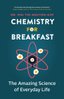 Chemistry for Breakfast: The Amazing Science of Everyday Life Cover Image