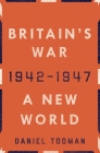 Britain's War: A New World, 1942-1947 Cover Image