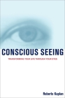 Conscious Seeing: Transforming Your Life Through Your Eyes Cover Image