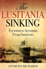The Lusitania Sinking: Eyewitness Accounts from Survivors Cover Image
