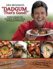 Dadgum That's Good!: Kickbutt Recipes for Smoking, Grilling, Frying, Boiling and Steaming Cover Image