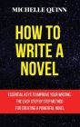 How to Write a Novel: Essential Keys to Improve Your Writing. the Easy Step by Step Method for Creating a Powerful Novel Cover Image