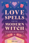 Love Spells for the Modern Witch: A Spell Book for Matters of the Heart Cover Image