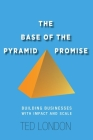 The Base of the Pyramid Promise: Building Businesses with Impact and Scale Cover Image