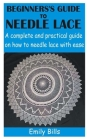 Beginners's Guide to Needle Lace: A complete and practical guide on how to needle lace with ease Cover Image