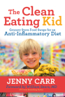The Clean-Eating Kid: Grocery Store Food Swaps for an Anti-Inflammatory Diet Cover Image