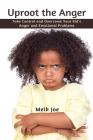 Uproot the Anger: Take Control and Overcome Your Kid's Anger and Emotional Problems Cover Image